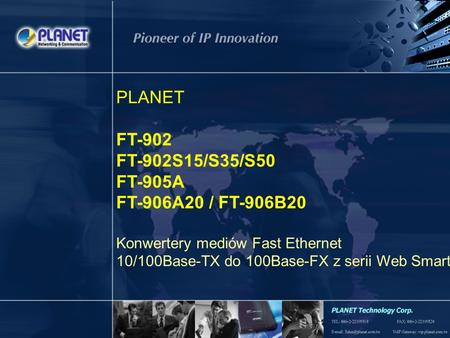 1 / 19 PLANET FT-902 FT-902S15/S35/S50 FT-905A FT-906A20 / FT-906B20 Konwertery mediów Fast Ethernet 10/100Base-TX do 100Base-FX z serii Web Smart.