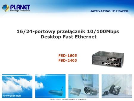 Www.planet.pl FSD-1605 FSD-2405 16/24-portowy przełącznik 10/100Mbps Desktop Fast Ethernet Copyright © PLANET Technology Corporation. All rights reserved.