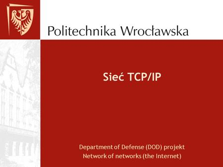 Sieć TCP/IP Department of Defense (DOD) projekt Network of networks (the Internet)