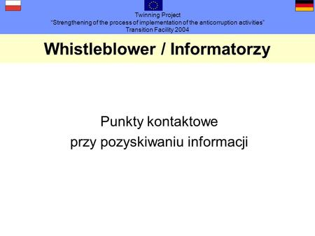 Twinning Project Strengthening of the process of implementation of the anticorruption activities Transition Facility 2004 Whistleblower / Informatorzy.