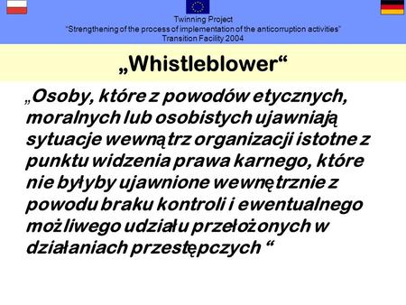 Twinning Project Strengthening of the process of implementation of the anticorruption activities Transition Facility 2004 Whistleblower Osoby, które z.