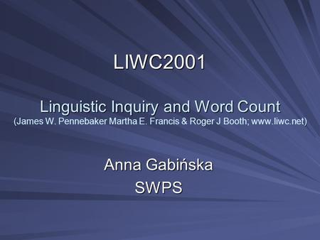 LIWC2001 Linguistic Inquiry and Word Count () LIWC2001 Linguistic Inquiry and Word Count (James W. Pennebaker Martha E. Francis & Roger J Booth; www.liwc.net)