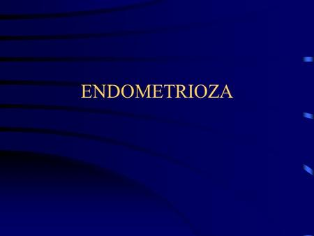 ENDOMETRIOZA.