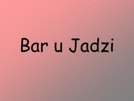 Bar u Jadzi.