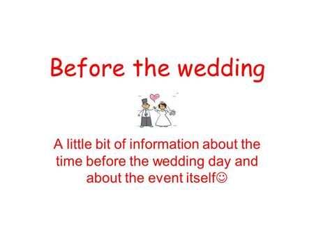 Before the wedding A little bit of information about the time before the wedding day and about the event itself.