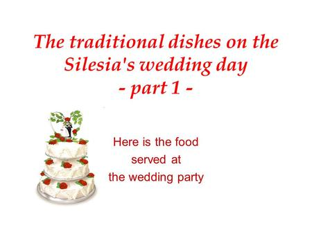 The traditional dishes on the Silesia's wedding day - part 1 - Here is the food served at the wedding party.