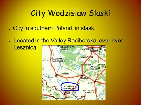 City Wodzislaw Slaski City in southern Poland, in slask Located in the Valley Raciborska, over river Lesznicą