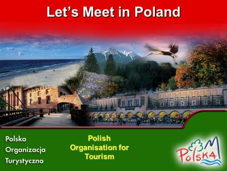 Lets Meet in Poland Polish Organisation for Tourism.