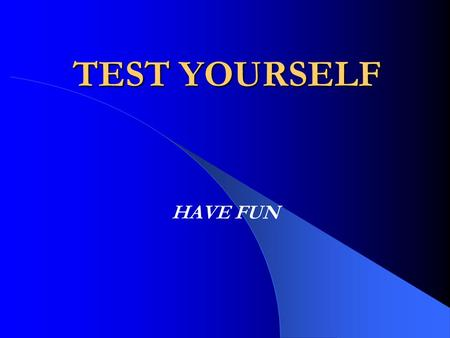 TEST YOURSELF HAVE FUN. CHECK YOUR KNOWLEDGE TEST 1 TEST 2 TEST 3 EXIT THE TESTS.