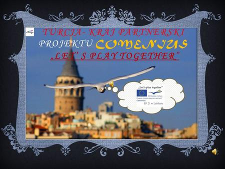 "TURCJA- KRAJ PARTNERSKI PROJEKTU COMENIUS ""LET' S PLAY TOGETHER"""