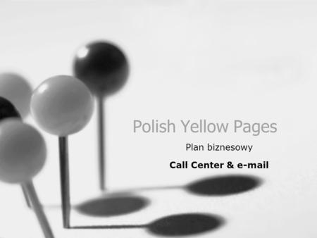 Polish Yellow Pages Plan biznesowy Call Center & e-mail.
