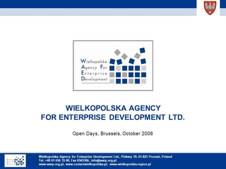 Inhaltsverzeichnis WIELKOPOLSKA AGENCY FOR ENTERPRISE DEVELOPMENT LTD. Open Days, Brussels, October 2006 Wielkopolska Agency for Enterprise Development.