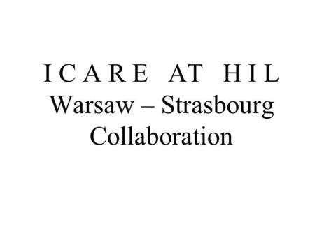 I C A R E AT H I L Warsaw – Strasbourg Collaboration.