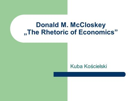 Donald M. McCloskey The Rhetoric of Economics Kuba Kościelski.