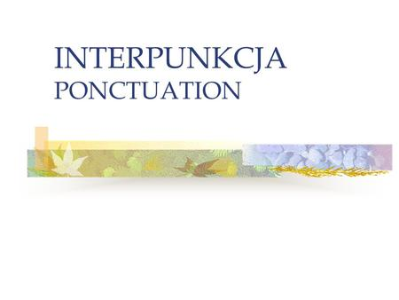 INTERPUNKCJA PONCTUATION