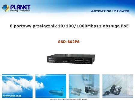 Www.planet.pl GSD-802PS 8 portowy przełącznik 10/100/1000Mbps z obsługą PoE Copyright © PLANET Technology Corporation. All rights reserved.