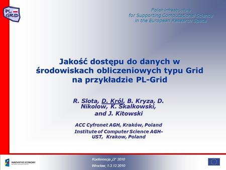 Polish Infrastructure for Supporting Computational Science in the European Research Space Jakość dostępu do danych w środowiskach obliczeniowych typu Grid.
