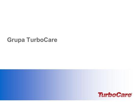 Grupa TurboCare Add date, & presenter's name.