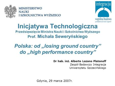 Inicjatywa Technologiczna Przedsięwzięcie Ministra Nauki i Szkolnictwa Wyższego Prof. Michała Seweryńskiego Polska: od losing ground country do high performance.