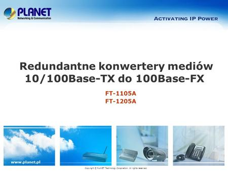 Www.planet.pl FT-1105A FT-1205A Redundantne konwertery mediów 10/100Base-TX do 100Base-FX Copyright © PLANET Technology Corporation. All rights reserved.