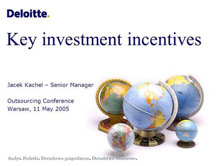 Key investment incentives Jacek Kachel – Senior Manager Outsourcing Conference Warsaw, 11 May 2005.