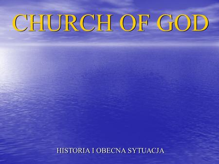 CHURCH OF GOD HISTORIA I OBECNA SYTUACJA CHURCH OF GOD HISTORIA I OBECNA SYTUACJA.