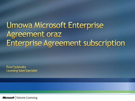 Umowa Microsoft Enterprise Agreement oraz Enterprise Agreement subscription Ewa Czyżewska Licensing Sales Specialist.