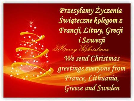 Przesyłamy Życzenia Świąteczne kolegom z Francji, Litwy, Grecji i Szwecji We send Christmas greetings everyone from France, Lithuania, Greece and Sweden.