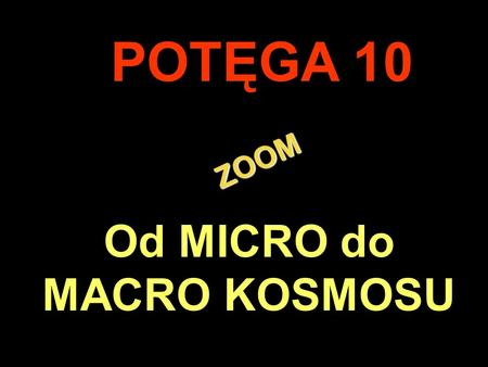 Od MICRO do MACRO KOSMOSU