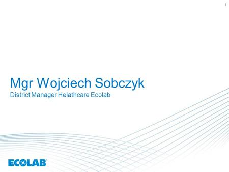Mgr Wojciech Sobczyk District Manager Helathcare Ecolab