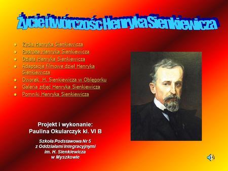 Henryk Sienkiewicz życie Urodził Się 5 Maja 1846 R We Wsi Wola