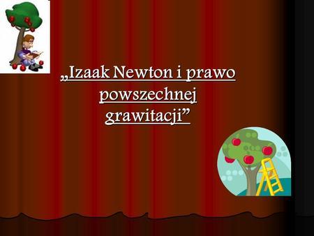 Issac newton spis treści 1.wczesne lata 2.newton i optyka 3.fizyka