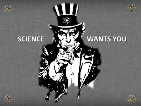 SCIENCE WANTS YOU.