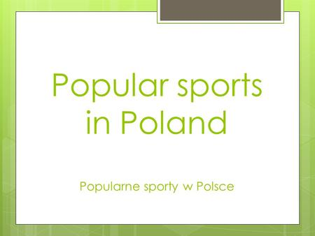 Popular sports in Poland Popularne sporty w Polsce