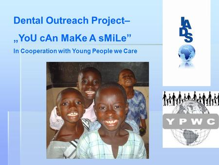 Dental Outreach Project– YoU cAn MaKe A sMiLe In Cooperation with Young People we Care.
