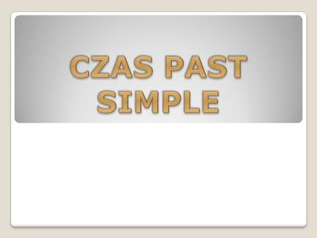 CZAS PAST SIMPLE.