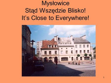 1 Mysłowice Stąd Wszędzie Blisko! Its Close to Everywhere!