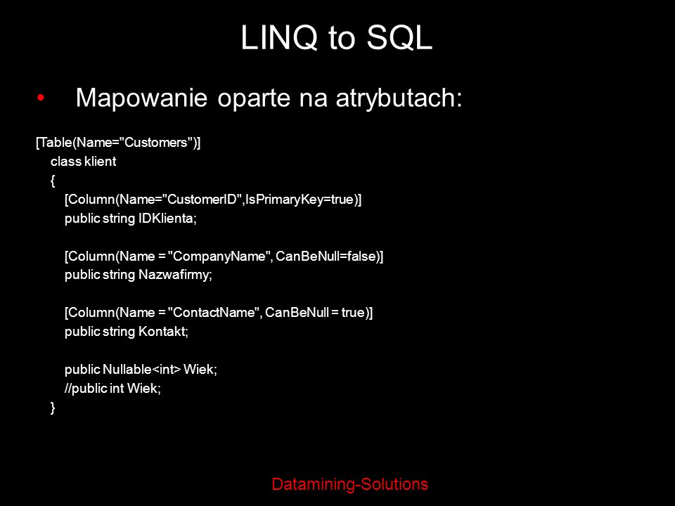 LINQ to SQL Mapowanie oparte na atrybutach: [Table(Name= Customers )]