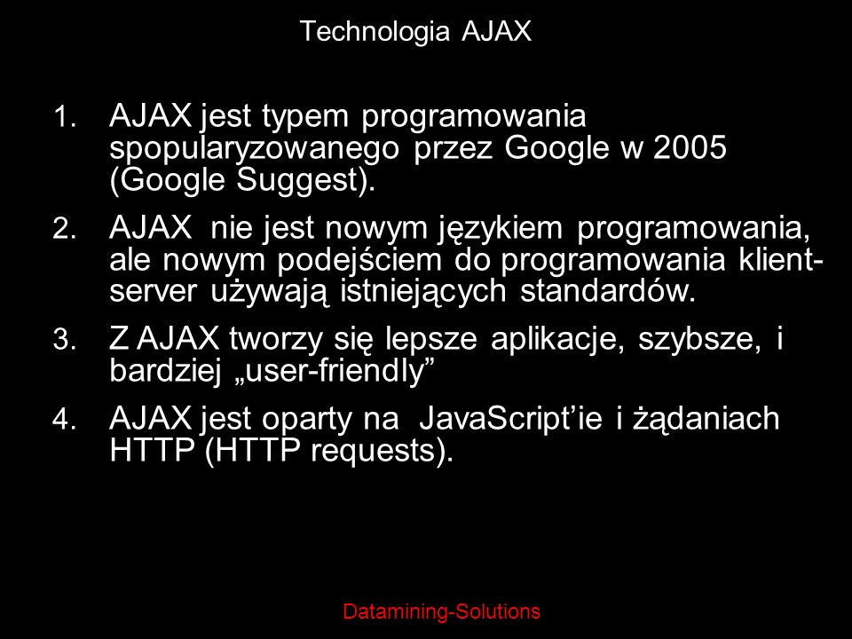 AJAX jest oparty na JavaScript'ie i żądaniach HTTP (HTTP requests).