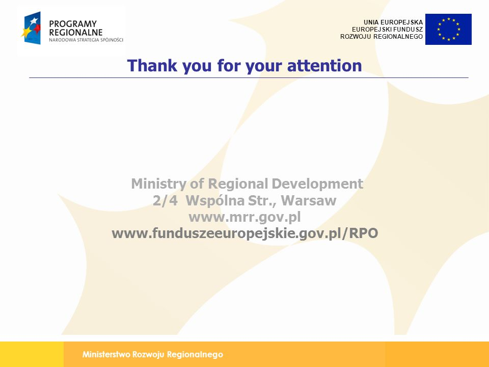 Thank you for your attention Ministry of Regional Development 2/4 Wspólna Str., Warsaw