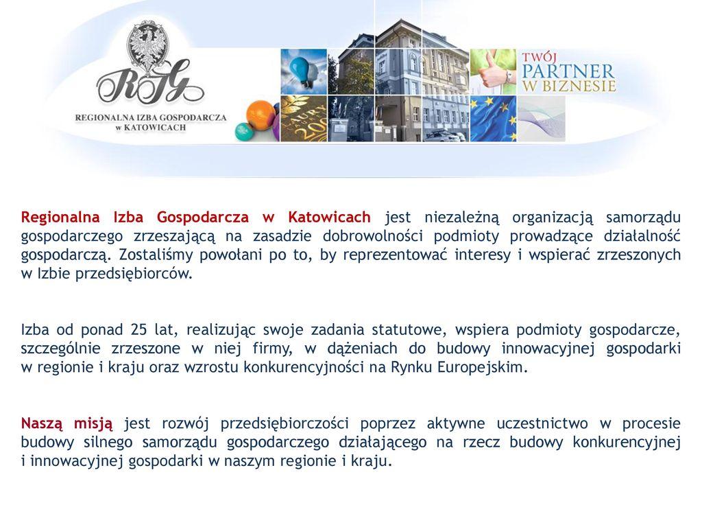 1cce43f56b1a6b 2 Regionalna Izba Gospodarcza w Katowicach jest niezależną organizacją  samorządu gospodarczego zrzeszającą ...