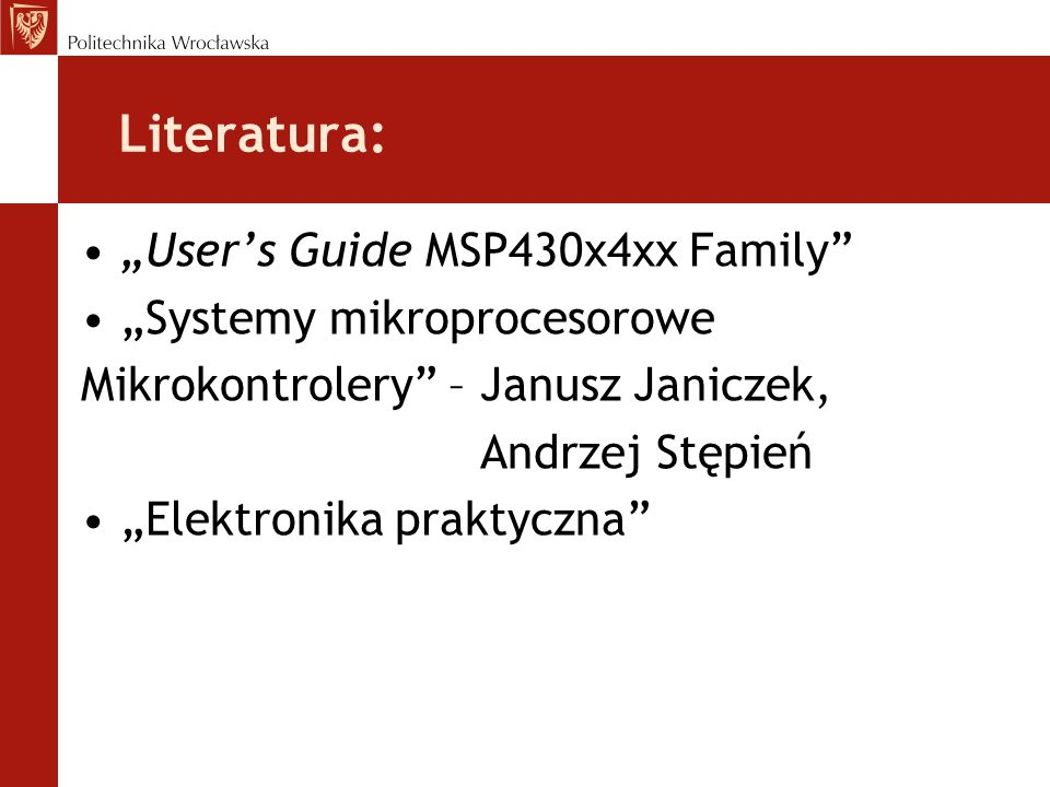 "Literatura: ""User's Guide MSP430x4xx Family ""Systemy mikroprocesorowe"