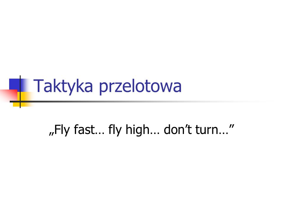 """Fly fast… fly high… don't turn…"