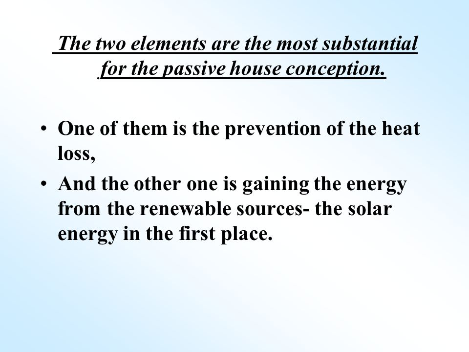 The two elements are the most substantial for the passive house conception.