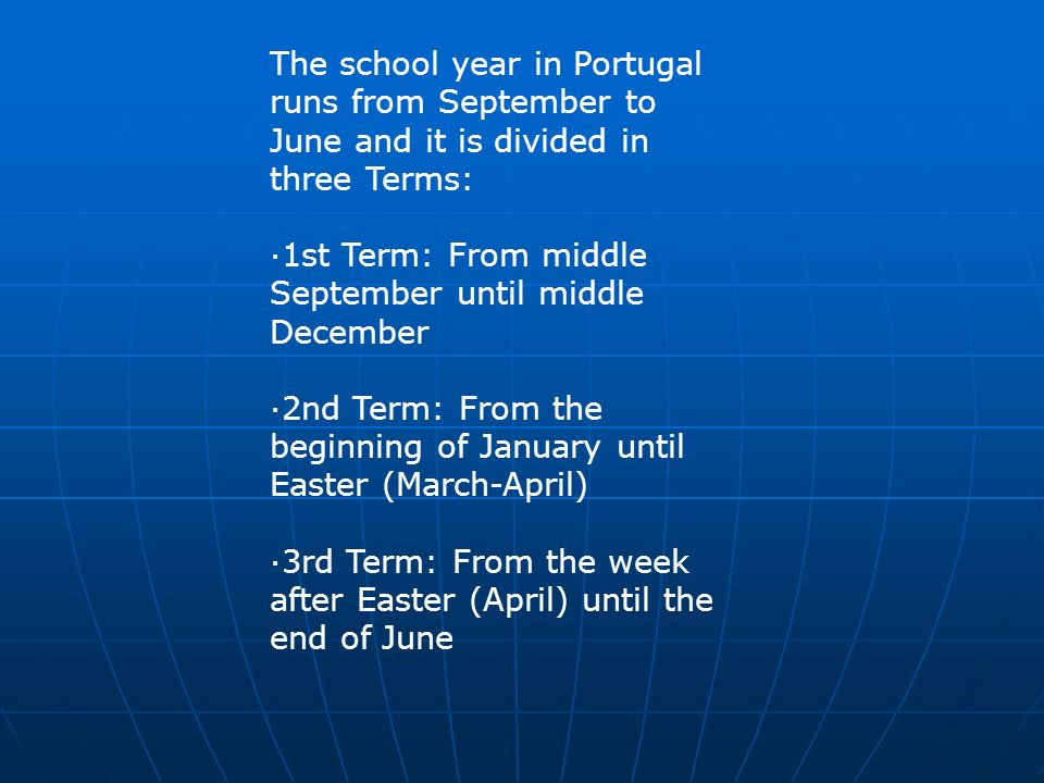 The school year in Portugal runs from September to June and it is divided in three Terms: