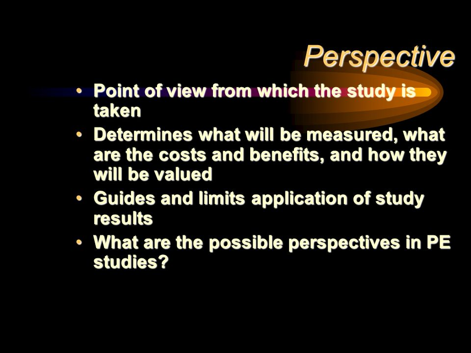 Perspective Point of view from which the study is taken
