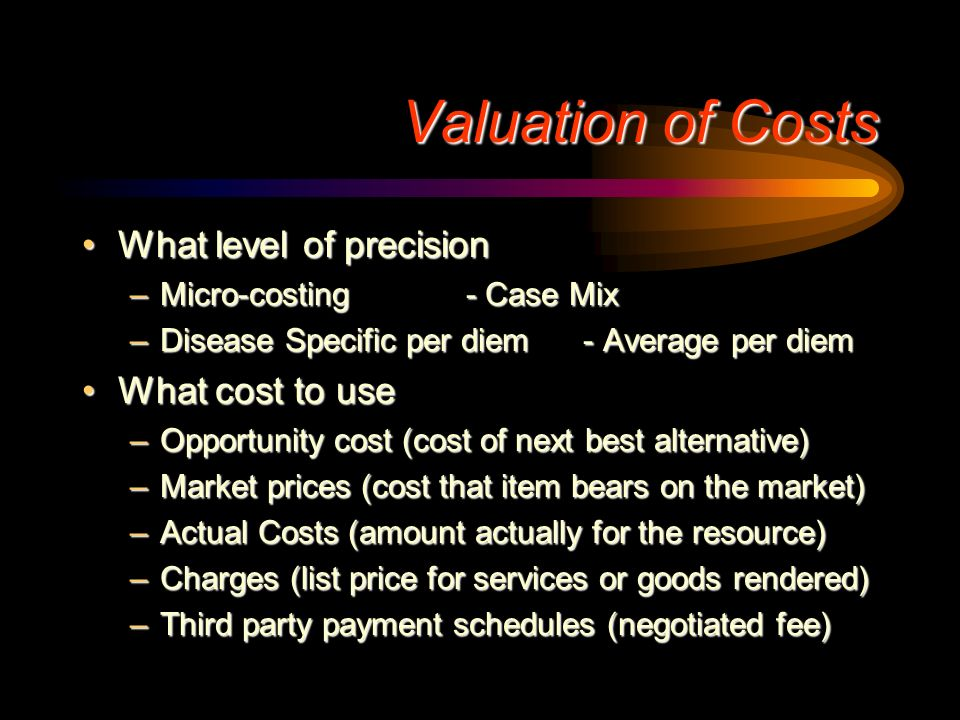 Valuation of Costs What level of precision What cost to use