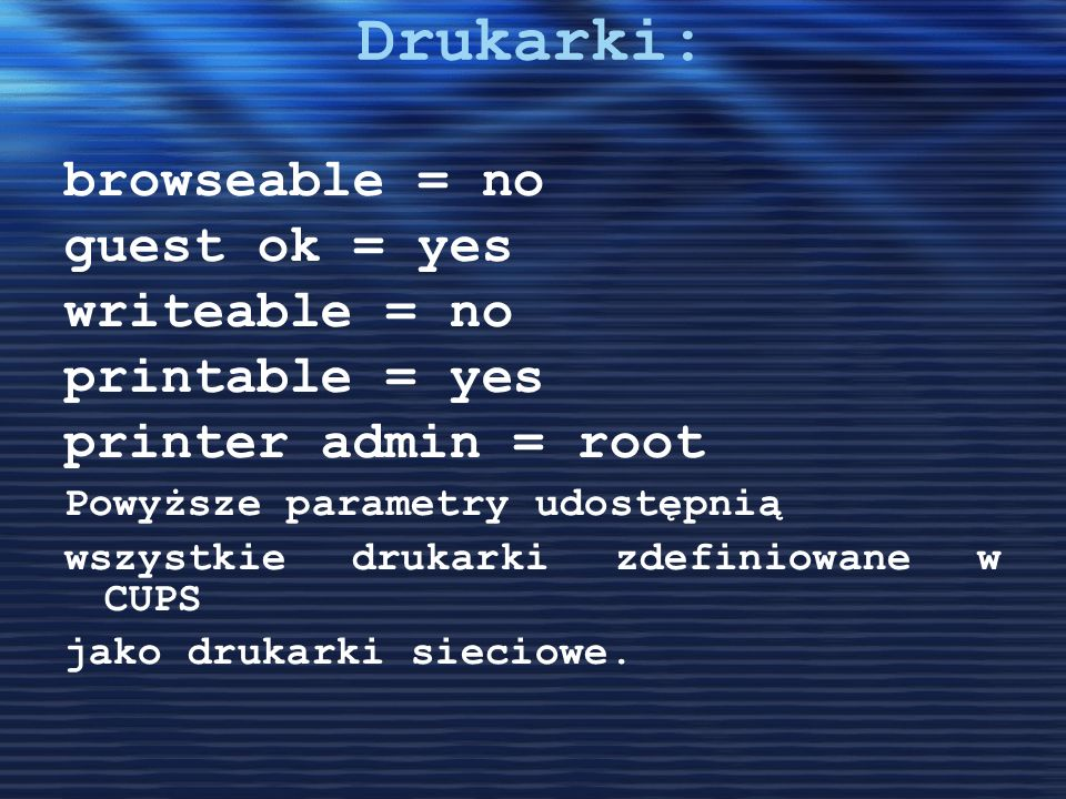 Drukarki: browseable = no guest ok = yes writeable = no