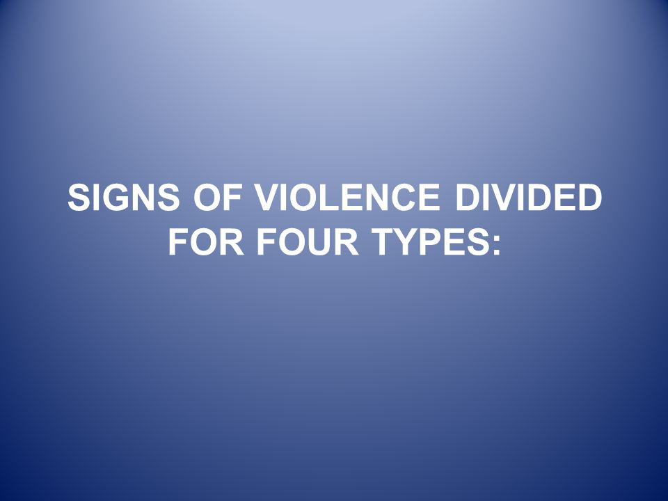 SIGNS OF VIOLENCE DIVIDED FOR FOUR TYPES: