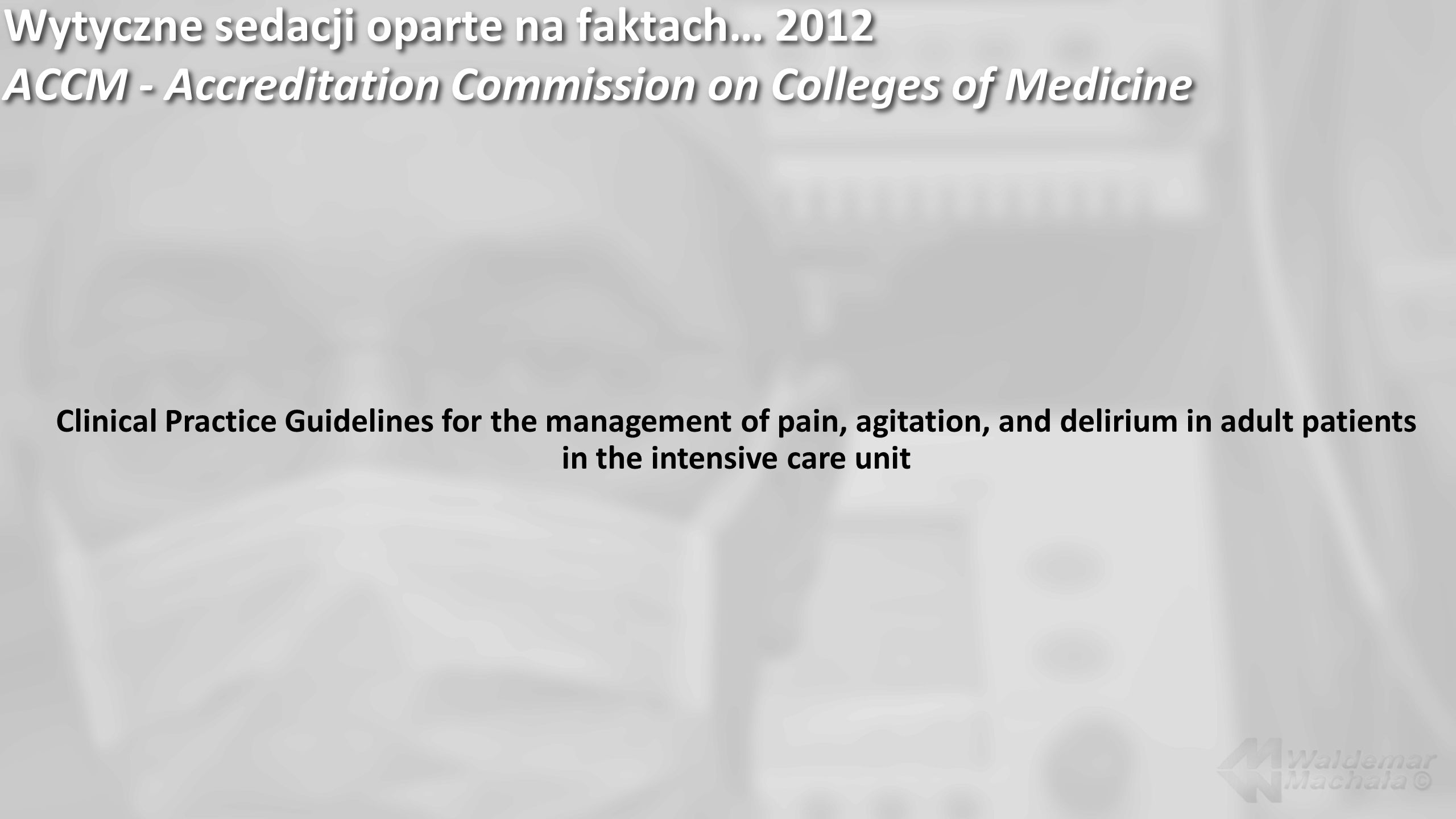 Wytyczne sedacji oparte na faktach… 2012 ACCM - Accreditation Commission on Colleges of Medicine
